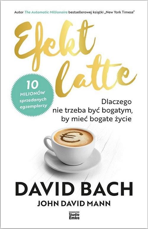 Bachrach David S., John David Mann, Efekt latte. Dlaczego nie trzeba być bogatym, by mieć bogate życie.