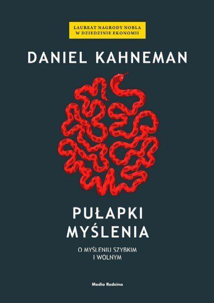 Daniel Kahneman, Pułapki myślenia. O myśleniu szybkim i wolnym