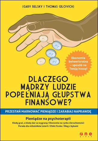 Gary Belsky, Thomas Gilovich, Dlaczego mądrzy ludzie popełniają głupstwa finansowe? Przestań marnować pieniądze i zarabiaj naprawdę