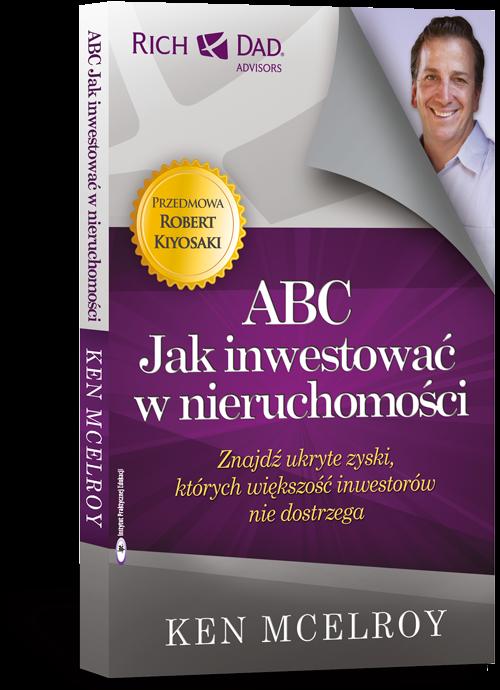 Ken McElroy, ABC inwestowania w nieruchomości. Zdobądź ukryte zyski, których większość inwestorów nie dostrzega